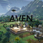 Build Humanity's New Home in Aven Colony!