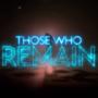 Anunciados os Those Who Remain Digital do lançamento