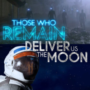 Those Who Remain and Deliver Us The Moon Atrasados